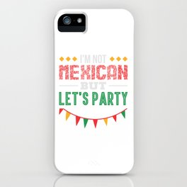 I'm Not Mexican But Let's Party iPhone Case