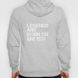 Legends Are Born On June 15th Funny Birthday Hoody