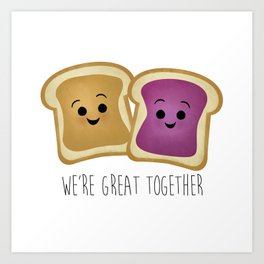 We're Great Together - Peanut Butter & Jelly Art Print