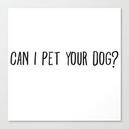 Can I Pet Your Dog Drawn Canvas Print