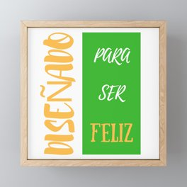 Diseñado para ser feliz | For being happy Framed Mini Art Print