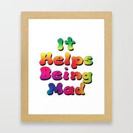 It Helps Being Mad Framed Art Print