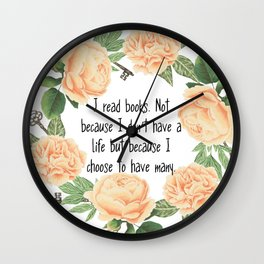 I read book because I choose to have many lives Wall Clock