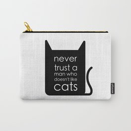 Never trust a man who doesn't like cats. Carry-All Pouch
