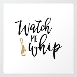Watch Me Whip Art Print