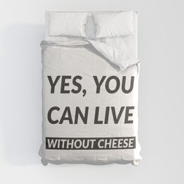 Yes, You Can Live Without Cheese - Funny Vegan Quotes Comforters