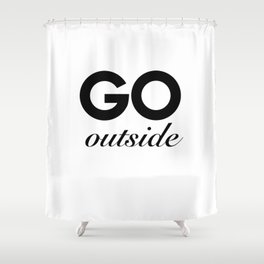 go outside Shower Curtain
