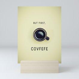 But First, Covfefe Mini Art Print