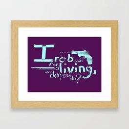 I rob banks for a living, what do you do? Framed Art Print