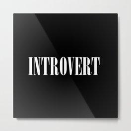 Introvert Metal Print