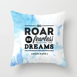 """""""So roar, be fearless, and go chase those dreams."""" - Stana Katic Throw Pillow"""