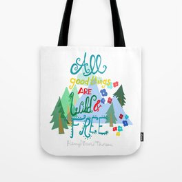 All Good Things are Wild & Free Tote Bag