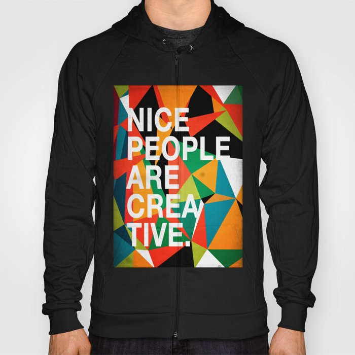 Nice People Are Creative Hoody By Dannyivan Society6
