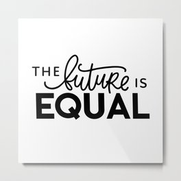 The future is equal Metal Print