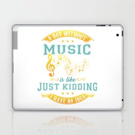 A Day Without Music Is Like Just Kidding I Have No Idea Laptop & iPad Skin
