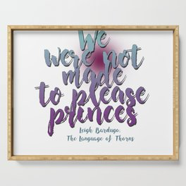 Not made to please princes   Leigh Bardugo Serving Tray