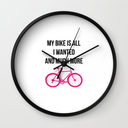 My Bike Is All I Wanted And Much More Funny Wall Clock