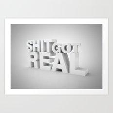 S*** Got Real Art Print