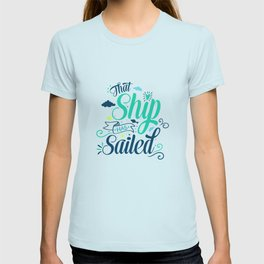 That ship has sailed v.2 T-shirt