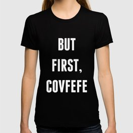 But First, Covfefe - Black T-shirt
