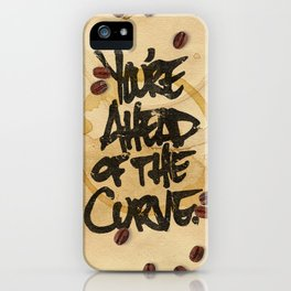You're Ahead of the Curve. iPhone Case