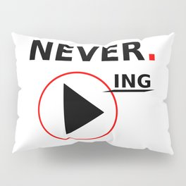 Never stop playing Pillow Sham