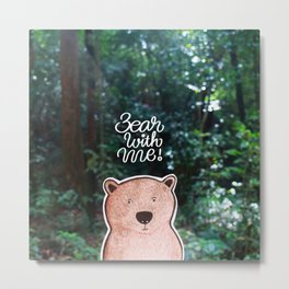 Bear with me! Metal Print