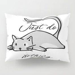 Just do nothing with lazy cat Pillow Sham