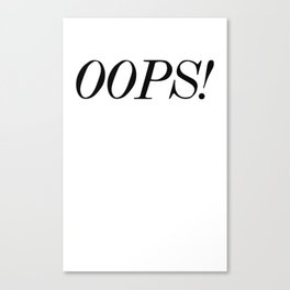 oops! Canvas Print