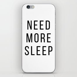 need more sleep iPhone Skin