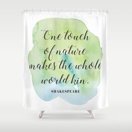 One touch of nature makes the whole world kin. Shakespeare Shower Curtain