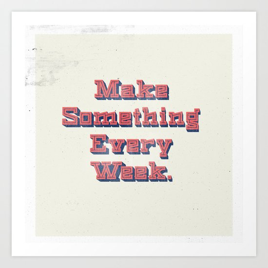 Make Something Every Week Art Print