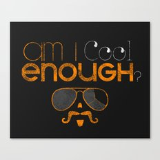 Am I cool enough? Canvas Print