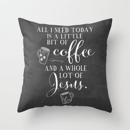 All I Need Is Coffee And Jesus  Throw Pillow
