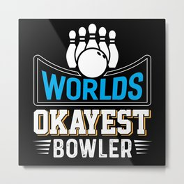 Worlds Okayest Bowler Funny Coworker Gift Metal Print