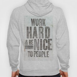 Work Hard and Be Nice to People Hoody