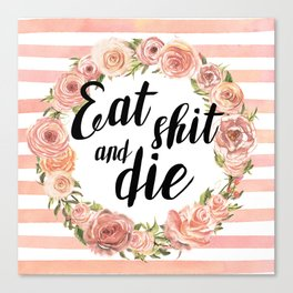 Eat shit and die Canvas Print