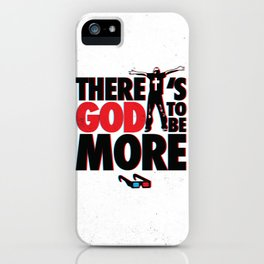 There's God to Be More iPhone Case