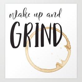 Wake up and grind Art Print