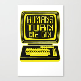 Computers. Humans Turn Me On Canvas Print