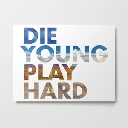 DIE YOUNG PLAY HARD Metal Print