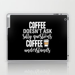 Coffee Doesn't Ask Silly Questions Coffee Understands Laptop & iPad Skin