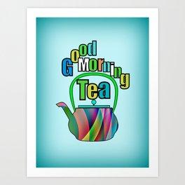 Good Morning Tea Art Print