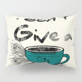 I dont give a sip Pillow Sham