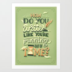 Write like you're running out of time Art Print