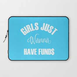 Girls Just Wanna Have Funds Laptop Sleeve