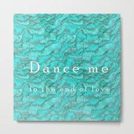 Dance me Metal Print