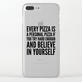 EVERY PIZZA IS A PERSONAL PIZZA IF YOU TRY HARD ENOUGH AND BELIEVE IN YOURSELF Clear iPhone Case