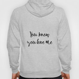 You know you love me Hoody