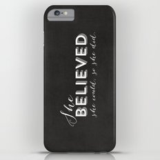 SHE BELIEVED SHE COULD SO SHE DID - CHALKBOARD iPhone 6 Plus Slim Case